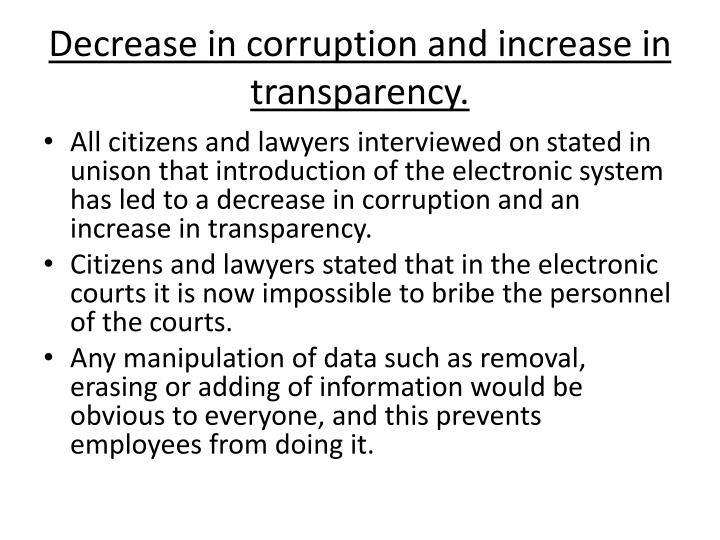 Decrease in corruption and increase in transparency.