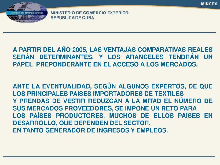 A PARTIR DEL AÑO 2005, LAS VENTAJAS COMPARATIVAS REALES SERÁN DETERMINANTES, Y LOS ARANCELES TENDRÁN UN  PAPEL  PREPONDERANTE EN EL ACCESO A LOS MERCADOS.