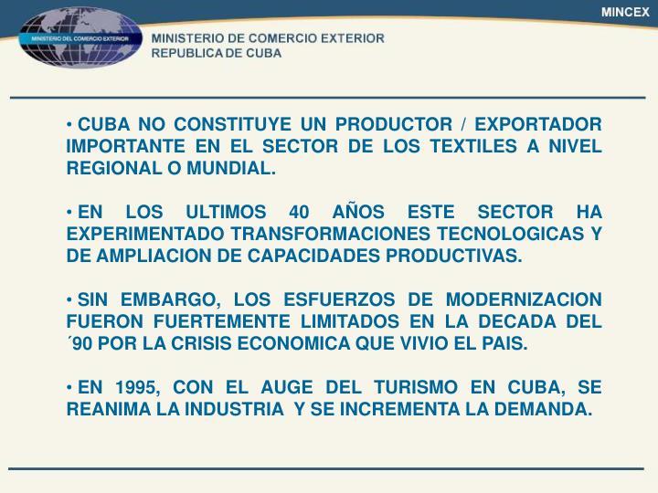 CUBA NO CONSTITUYE UN PRODUCTOR / EXPORTADOR IMPORTANTE EN EL SECTOR DE LOS TEXTILES A NIVEL REGIONAL O MUNDIAL.