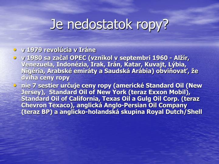 Je nedostatok ropy?