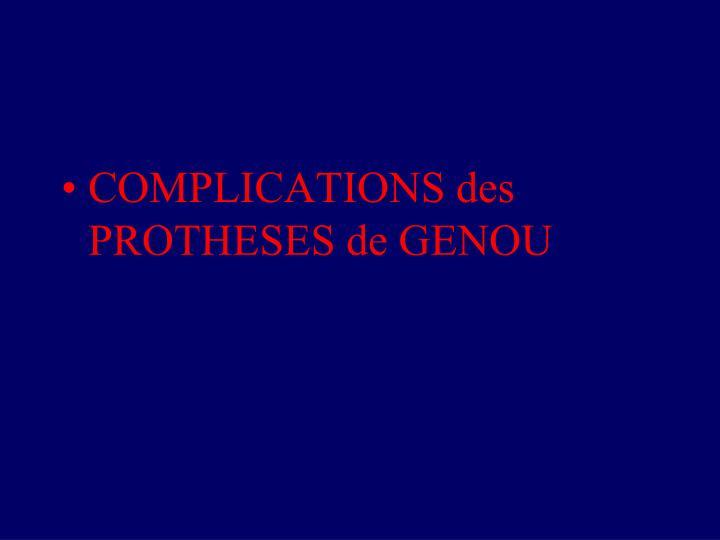 COMPLICATIONS des PROTHESES de GENOU