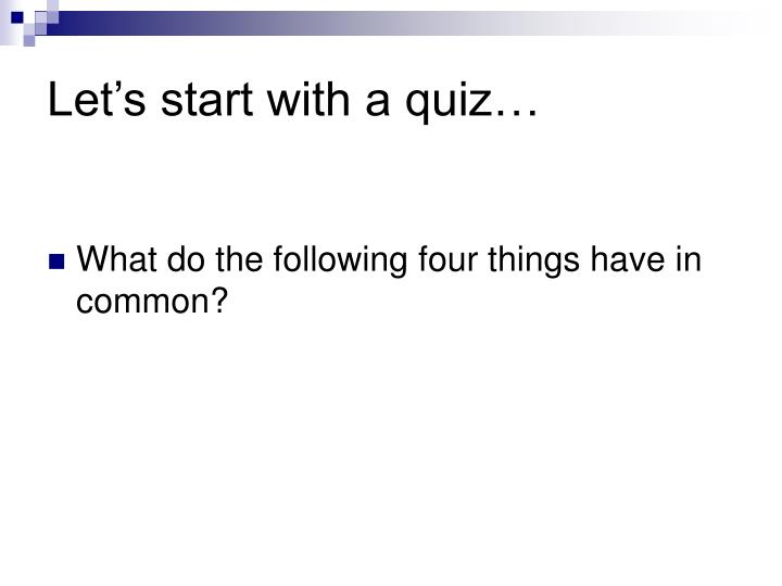 Let s start with a quiz