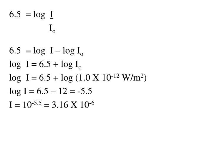 6.5  = log
