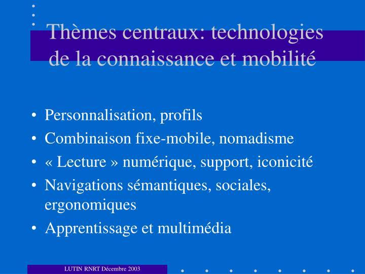 Thèmes centraux: technologies de la connaissance et mobilité