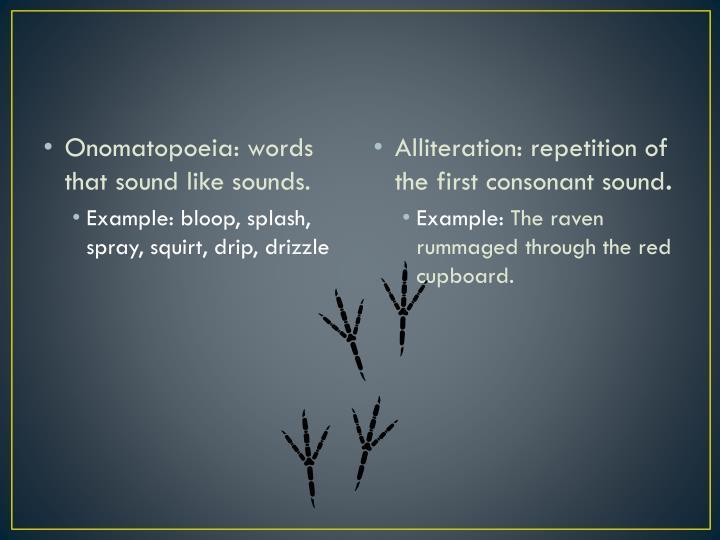 Onomatopoeia: words that sound like sounds.