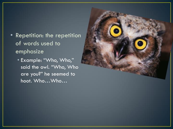 Repetition: the repetition of words used to emphasize