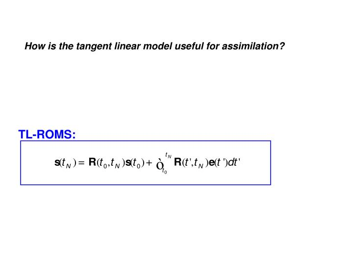 How is the tangent linear model useful for assimilation?