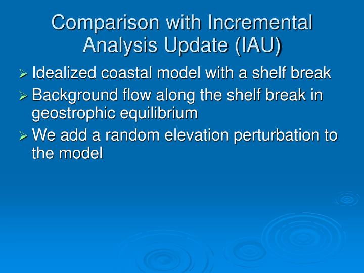 Comparison with Incremental Analysis Update (IAU)