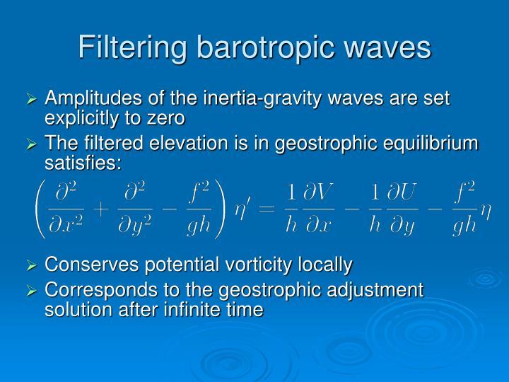 Filtering barotropic waves