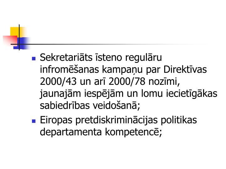 Sekretarits steno regulru infromanas kampau par Direktvas 2000/43 un ar 2000/78 nozmi, jaunajm iespjm un lomu iecietgkas sabiedrbas veidoan;