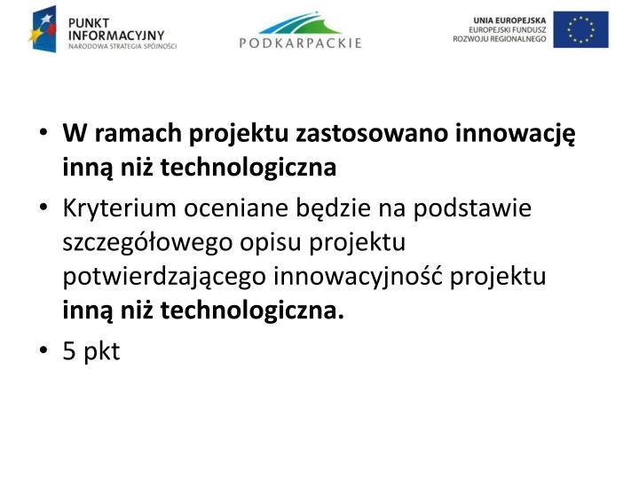 W ramach projektu zastosowano innowację inną niż technologiczna