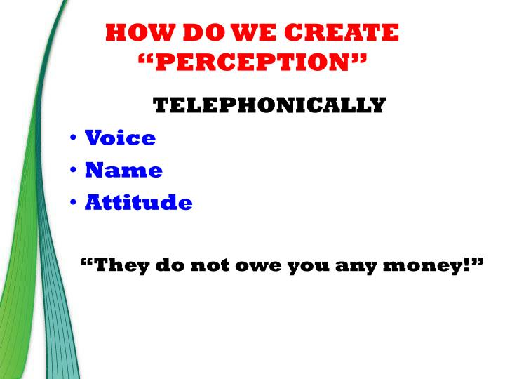 "HOW DO WE CREATE ""PERCEPTION"""