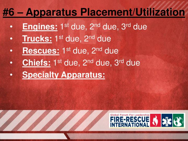 #6 – Apparatus Placement/Utilization