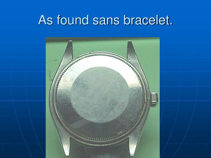 As found sans bracelet.