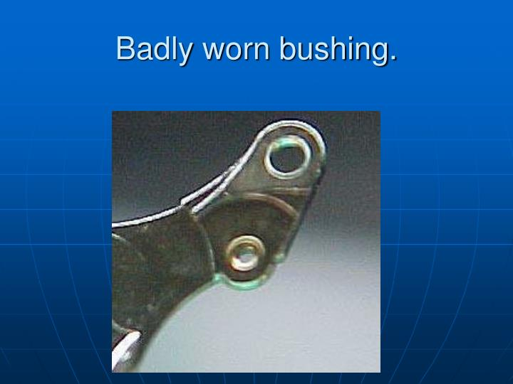 Badly worn bushing.