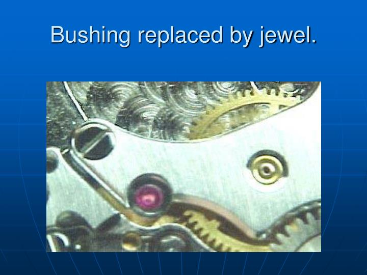 Bushing replaced by jewel.
