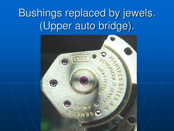Bushings replaced by jewels. (Upper auto bridge).