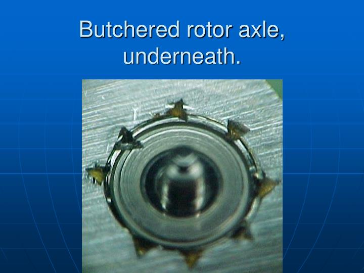 Butchered rotor axle, underneath.