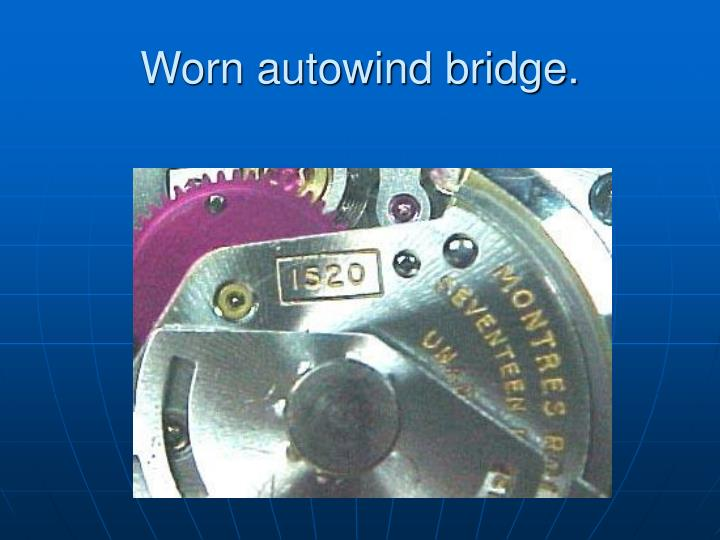 Worn autowind bridge.