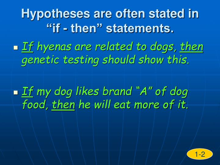 "Hypotheses are often stated in ""if - then"" statements."