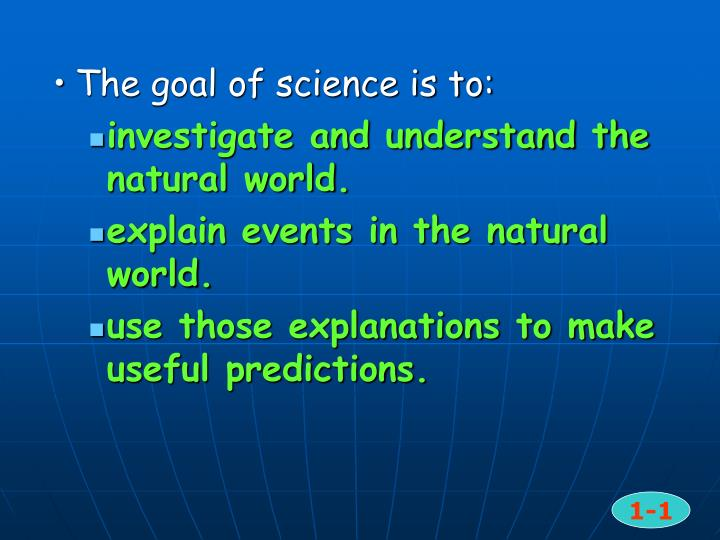 The goal of science is to: