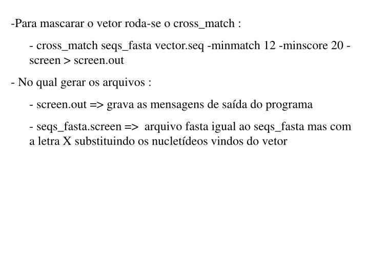 Para mascarar o vetor roda-se o cross_match :