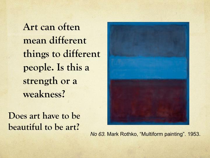 Art can often mean different things to different people. Is this a strength or a weakness?