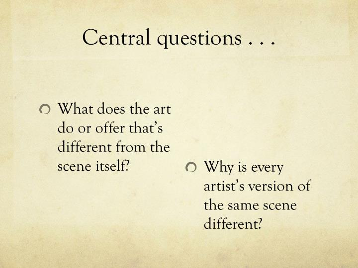 Central questions . . .