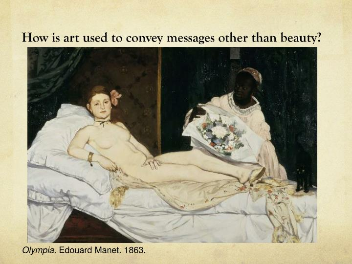 How is art used to convey messages other than beauty?