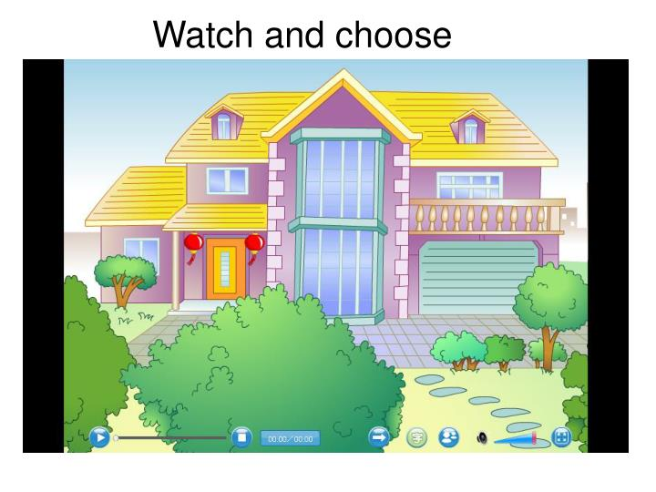 Watch and choose