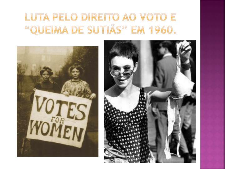 """Luta pelo direito ao voto e          """"queima de sutiãs"""" em 1960."""