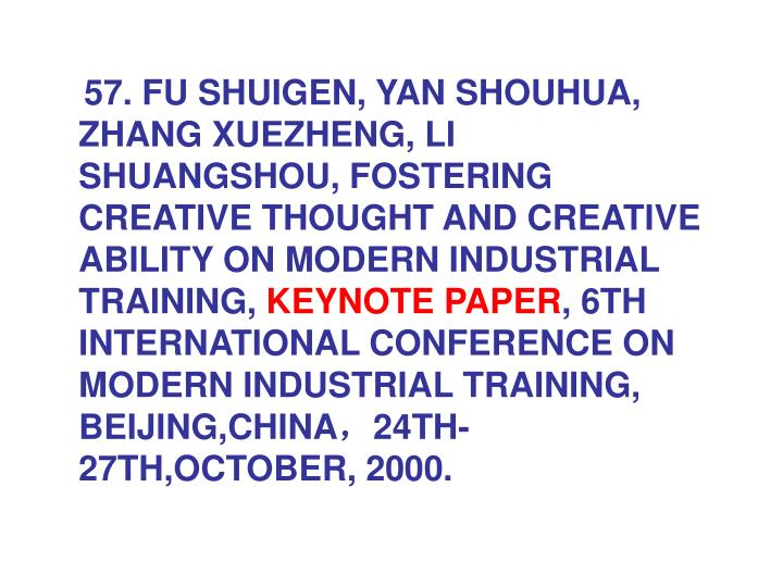 57. FU SHUIGEN, YAN SHOUHUA, ZHANG XUEZHENG, LI SHUANGSHOU, FOSTERING CREATIVE THOUGHT AND CREATIVE ABILITY ON MODERN INDUSTRIAL TRAINING,