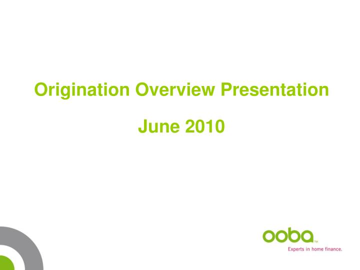 Origination Overview Presentation