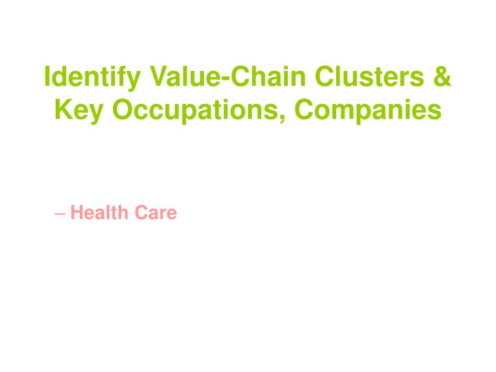 Identify Value-Chain Clusters & Key Occupations, Companies