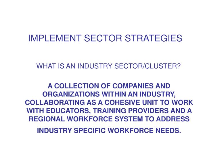 IMPLEMENT SECTOR STRATEGIES