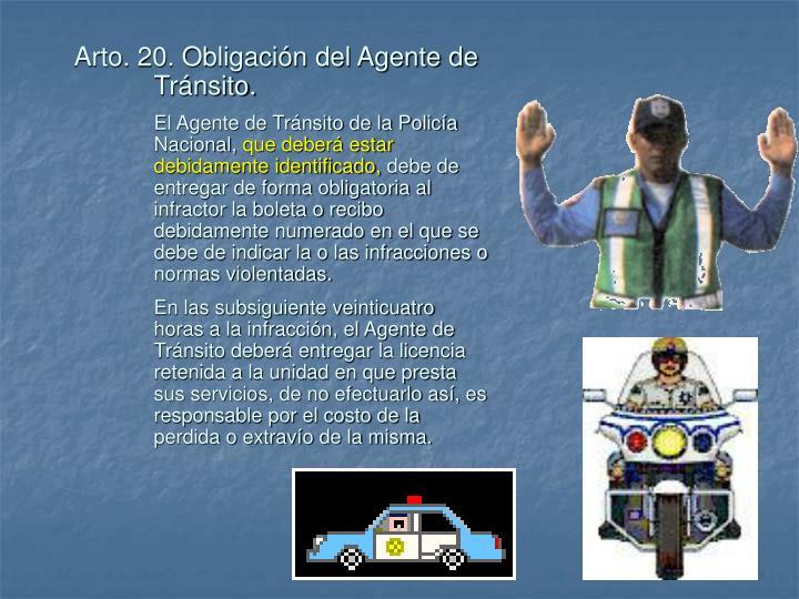 Arto. 20. Obligación del Agente de Tránsito.
