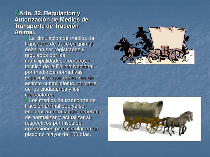 Arto. 32. Regulación y Autorización de Medios de Transporte de Tracción Animal