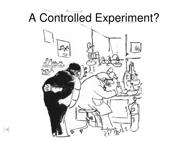 A Controlled Experiment?