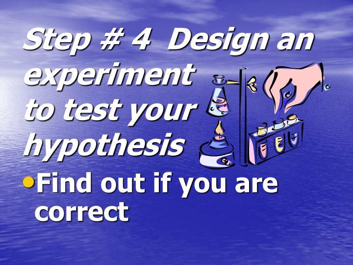 Step # 4  Design an experiment