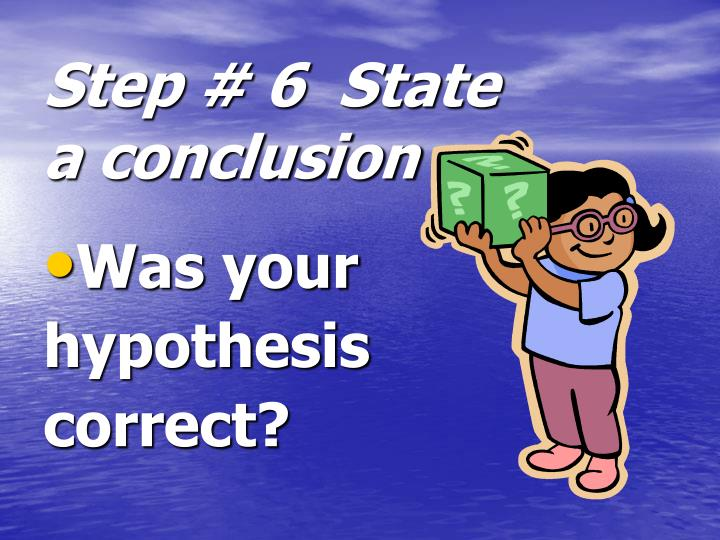 Step # 6  State a conclusion