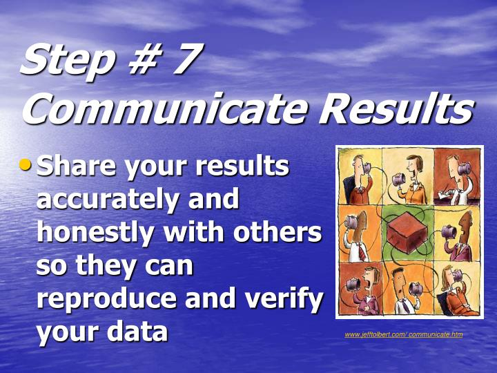 Step # 7  Communicate Results