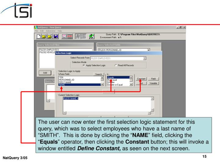 """The user can now enter the first selection logic statement for this query, which was to select employees who have a last name of """"SMITH"""".  This is done by clicking the """""""