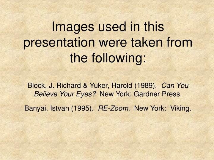 Images used in this presentation were taken from the following: