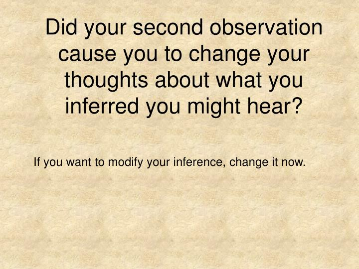 Did your second observation cause you to change your thoughts about what you inferred you might hear?