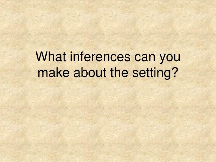 What inferences can you make about the setting?