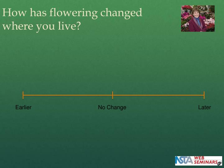 How has flowering changed