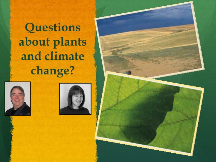 Questions about plants and climate change?