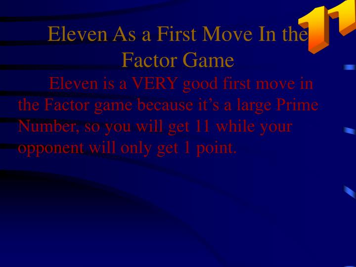 Eleven As a First Move In the Factor Game