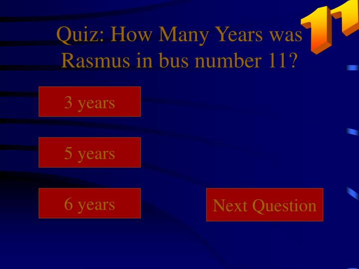 Quiz: How Many Years was Rasmus in bus number 11?