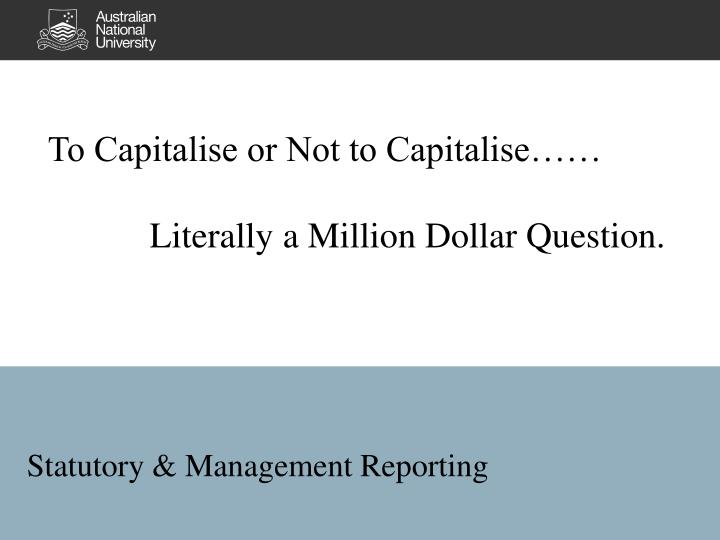 To Capitalise or Not to Capitalise……